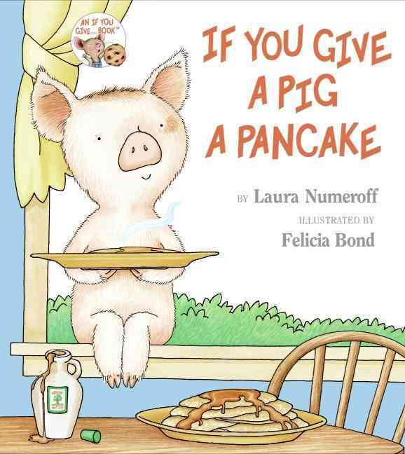 If You Give a Pig a Pancake By Numeroff, Laura Joffe/ Bond, Felicia (ILT)