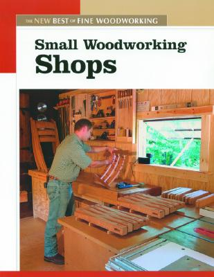 Small Woodworking Shops By Fine Woodworking (EDT)